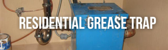 What is a Residential Grease Trap in Denver Co