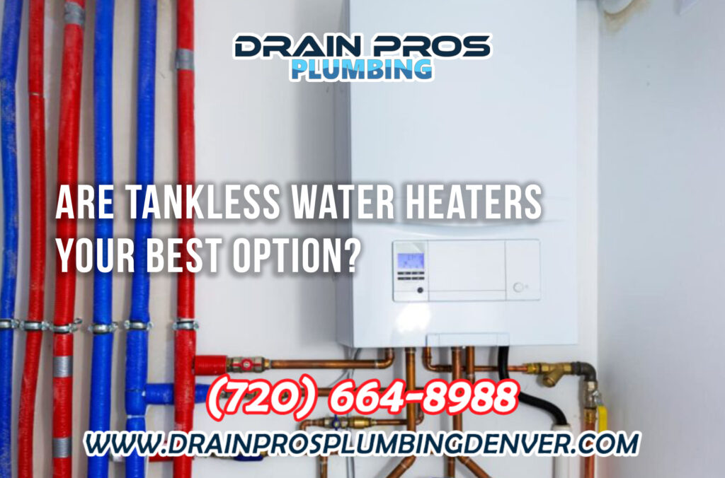 Tankless Water Heaters Are Your Best Option in Denver